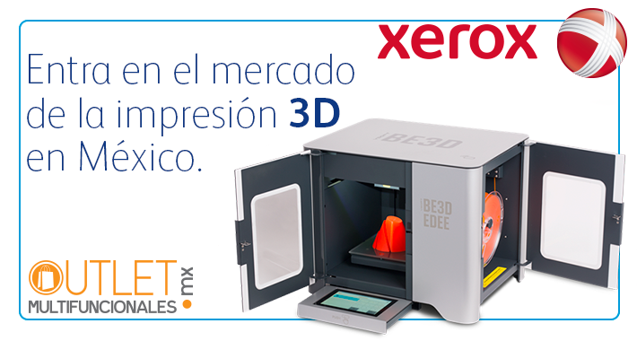 Xerox mexicana entra al negocio de Impresión 3D en 2018